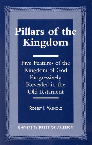 Pillars of the Kingdom: Five Features of the Kingdom of God Progressively Revealed in the Old Testament (Paperback)