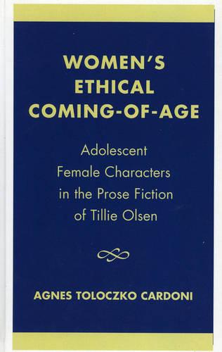 Women's Ethical Coming-of-Age: Adolescent Female Characters in the Prose Fiction of Tillie Olsen (Hardback)