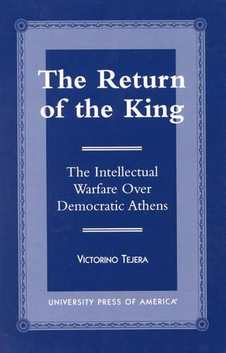 The Return of the King: The Intellectual Warfare Over Democratic Athens (Paperback)