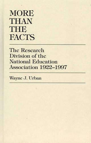 More Than The Facts: The Research Division of the National Education Association, 1922-1997 (Hardback)