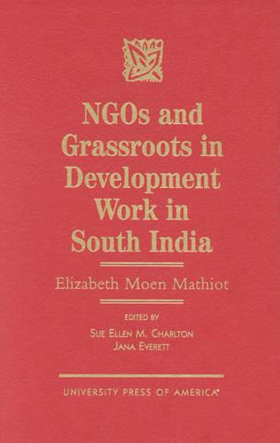 NGOs and Grassroots in Development Work in South India: Elizabeth Moen Mathiot (Hardback)