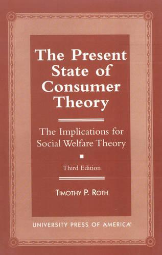 The Present State of Consumer Theory: The Implications for Social Welfare Theory (Paperback)