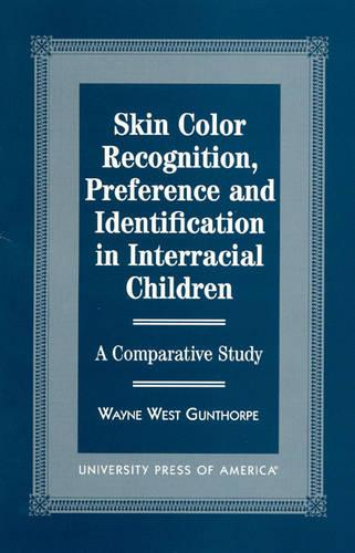 Skin Colour Recognition, Preference and Identification in Interracial Children: A Comparative Study (Hardback)