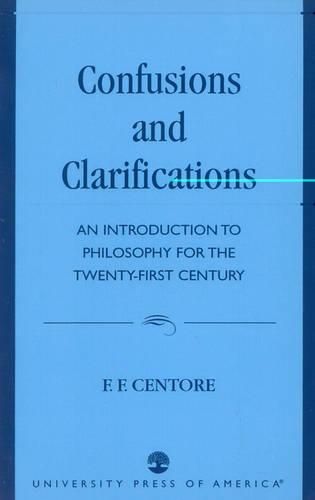 Confusions and Clarifications: An Introduction to Philosophy for the Twenty-First Century (Paperback)