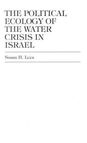 The Political Ecology of the Water Crisis in Israel (Hardback)