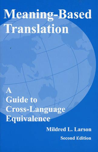 Meaning-Based Translation: A Guide to Cross-Language Equivalence (Paperback)