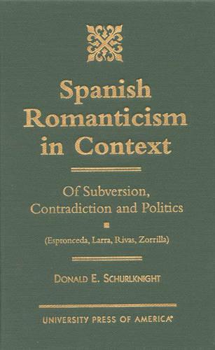 Spanish Romanticism in Context: Of Subversion, Contradiction and Politics (Espronceda, Larra, Rivas, Zorrilla) (Hardback)