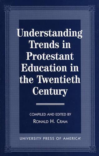 Understanding Trends in Protestant Education in the Twentieth Century (Paperback)