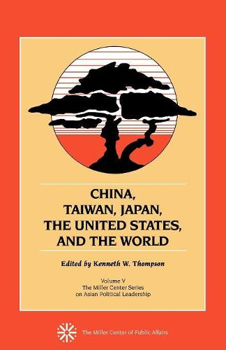 China, Taiwan, Japan, the United States and the World - Miller Center Series on Asian Political Leadership Volume 5 (Paperback)