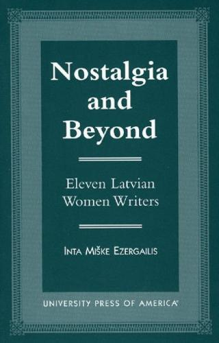 Nostalgia and Beyond: Eleven Latvian Women Writers (Hardback)