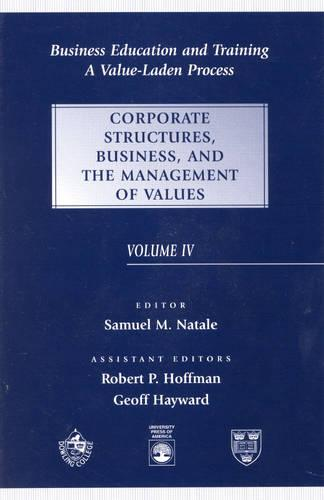 Business Education and Training: A Value-Laden-Process, Corporate Structures, Business, and the Management of Values - Business Education and Training (Hardback)