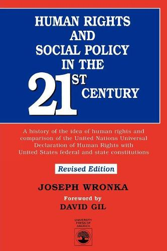 Human Rights and Social Policy in the 21st Century: A History of the Idea of Human Rights and Comparison of the United Nations Universal Declaration of Human Rights with United States Federal and State Constitutions (Paperback)