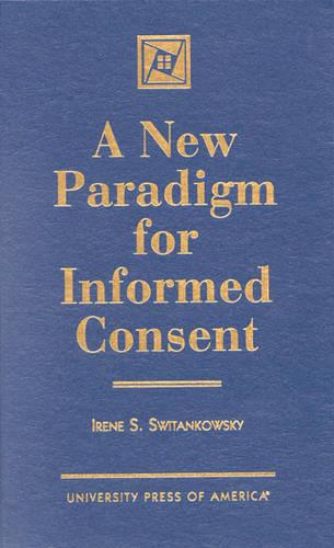A New Paradigm for Informed Consent (Hardback)