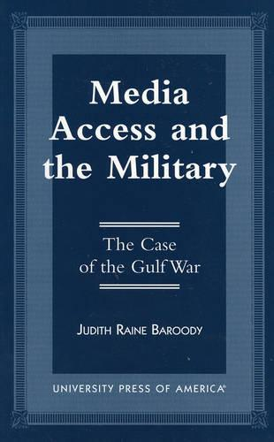 Media Access and the Military: The Case of the Gulf War (Paperback)