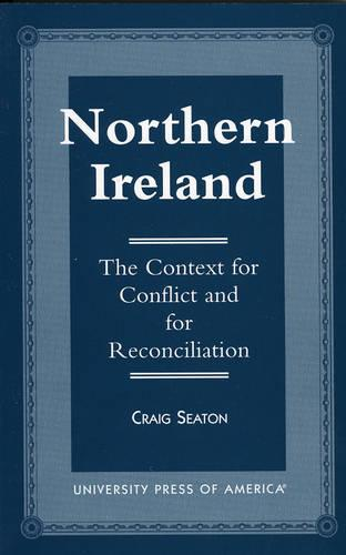 Northern Ireland: The Context for Conflict and Reconciliation (Paperback)