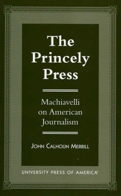 The Princely Press: Machiavelli on American Journalism (Paperback)