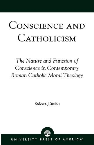 Conscience and Catholicism: The Nature and Function of Conscience in Contemporary Roman Catholic Moral Theology (Paperback)