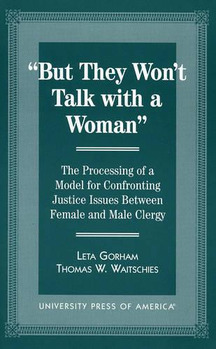 """But They Won't Talk with a Woman"": The Processing of a Model for Confronting Justice Issues Between Female and Male Clergy (Paperback)"
