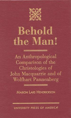 Behold the Man!: An Anthropological Comparison of the Christologies of John Macquarrie and Wolfhart Pannenberg (Hardback)