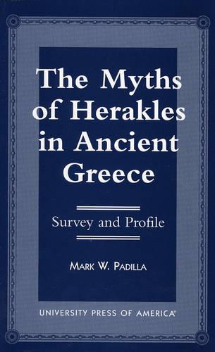 The Myths of Herakles in Ancient Greece: Survey and Profile (Hardback)