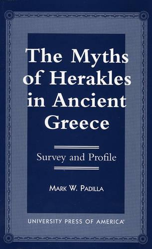 The Myths of Herakles in Ancient Greece: Survey and Profile (Paperback)