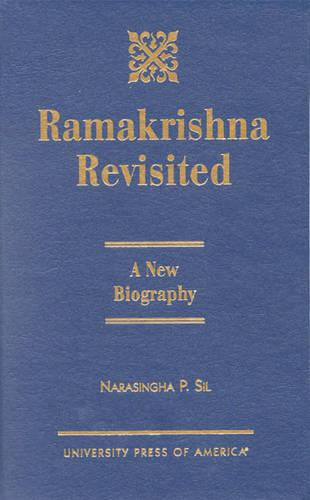 Ramakrishna Revisited: A New Biography (Hardback)