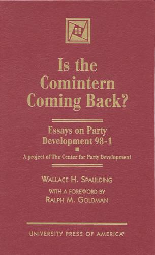 Is the Comintern Coming Back?: Essays on Party Development 98-1 - A Project of the Center for Party Development (Hardback)