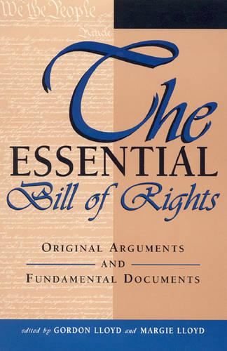 The Essential Bill of Rights: Original Arguments and Fundamental Documents (Hardback)
