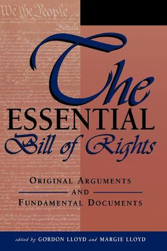 The Essential Bill of Rights: Original Arguments and Fundamental Documents (Paperback)