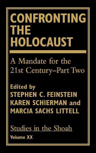 Confronting the Holocaust: A Mandate for the 21st Century- Part Two - Studies in the Shoah Series Volume 20 (Hardback)