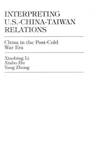 Interpreting U.S.-China-Taiwan Relations: China in the Post-Cold War Era (Hardback)
