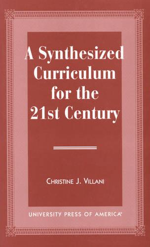 A Synthesized Curriculum for the 21st Century (Hardback)