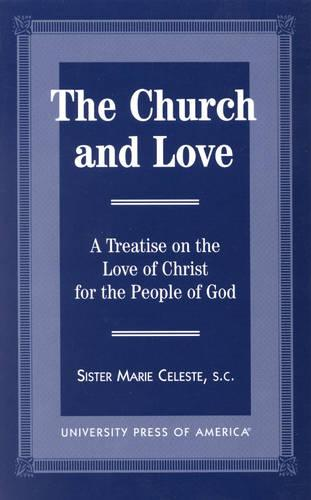 The Church and Love: A Treatise on the Love of Christ for the People of God (Hardback)