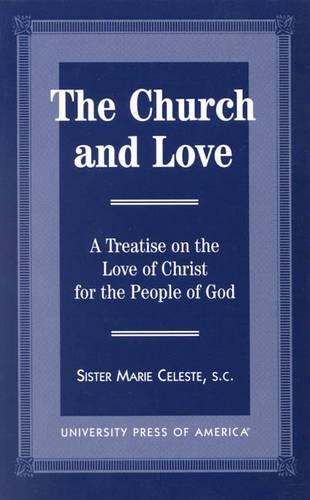 The Church and Love: A Treatise on the Love of Christ for the People of God (Paperback)