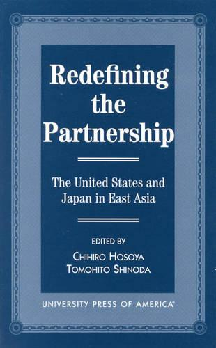 Redefining the Partnership: the United States and Japan in East Asia (Paperback)