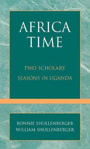 Africa Time: Two Scholars' Seasons in Uganda (Hardback)