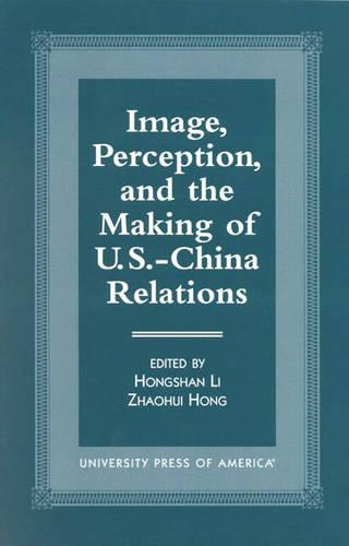 Image, Perception, and the Making of U.S.-China Relations (Paperback)