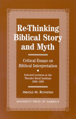 Re-thinking Biblical Story and Myth: Selected Lectures at the Theodor Herzl Institute, 1986-1995 (Hardback)