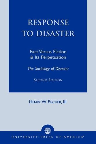 Response to Disaster: Fact versus Fiction & its Perpetuation : the Sociology of Disaster (Paperback)