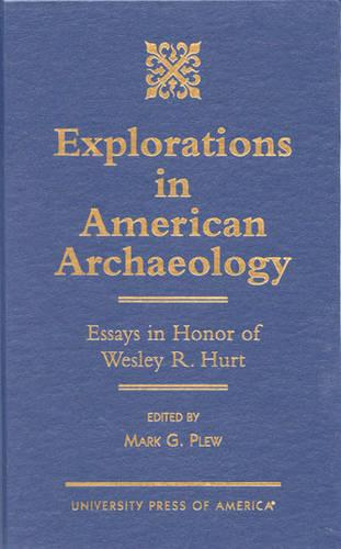 Explorations in American Archaeology: Essays in Honor of Lesley R. Hurt (Hardback)