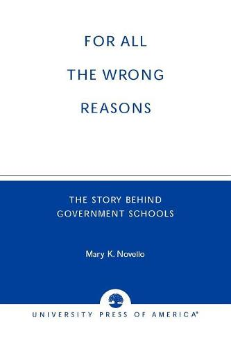 All the Wrong Reasons: The Story behind Government Schools (Paperback)