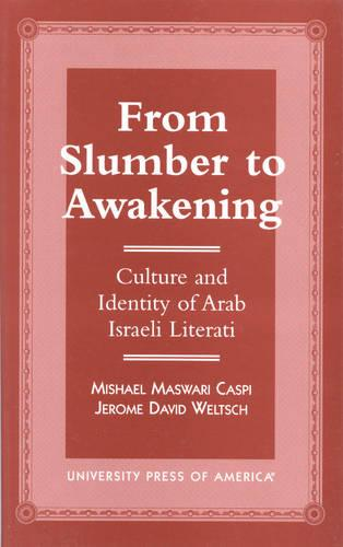 From Slumber to Awakening: Culture and Identity of Arab Israeli Literati (Hardback)