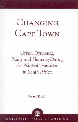 Changing Cape Town: Urban Dynamics, Policy and Planning During the Political Transition in South Africa (Paperback)