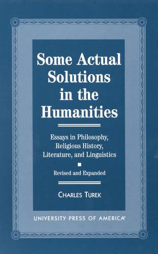 Some Actual Solutions in the Humanities - Revised and Expanded: Essays in Philosophy, Religious History, Literature, and Linguistics (Paperback)