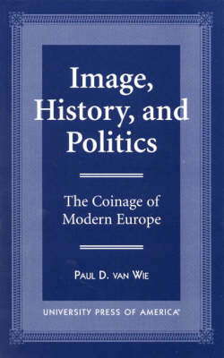 Image, History, and Politics: The Coinage of Modern Europe (Paperback)
