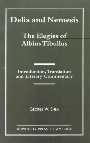 Delia and Nemesis, the Elegies of Albius Tibullus: Introduction, Translation and Literary Commentary (Paperback)
