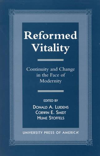 Reformed Vitality: Continuity and Change in the Face of Modernity - The Calvin Center Series (Hardback)