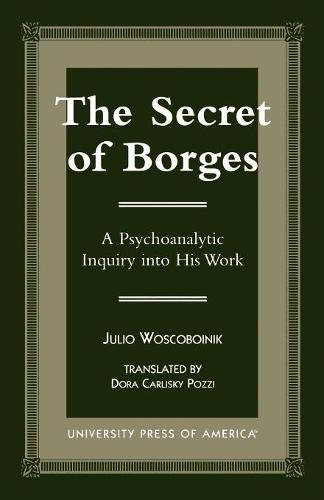 The Secret of Borges: A Psychoanalytic Inquiry into His Work (Paperback)