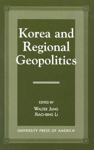 Korea and Regional Geopolitics (Hardback)
