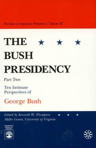 Bush Presidency - Part II: Ten Intimate Perspectives of George Bush (Hardback)